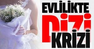 Evlilikte dizi krizi çıktı