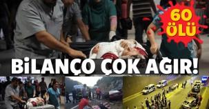 Korkunç bilanço 60 ölü, 371 yaralı!