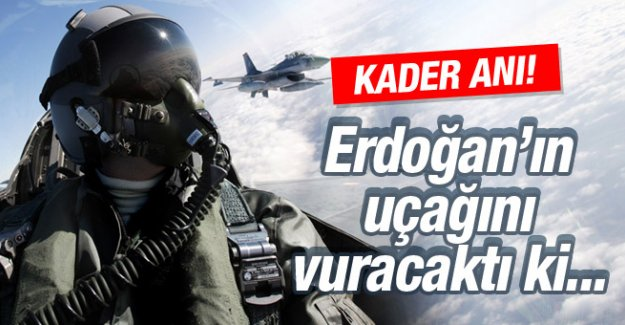 F-16 pilotu Erdoğan'ın uçağını vuracakken bakın ne olmuş!