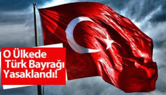O Ülke Türk Bayrağını Yasakladı!