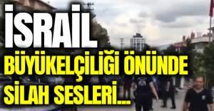 Ankara'da İsrail Büyükelçiliği önünde silah sesleri
