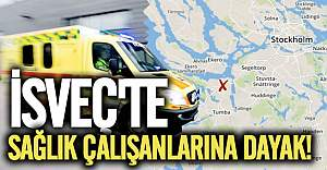 İsveç'te ambulans çalışanlarına dayak