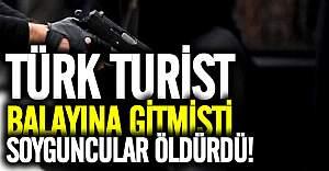 Soyguncular balayına giden Türk Turisti öldürdü!