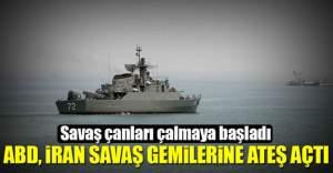 ABD, İran savaş gemilerine ateş açtı