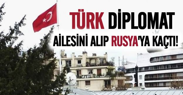 Türk diplomat Rusya'ya kaçtı