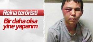 Reina teröristi yaptıklarından pişman değil