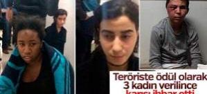 Yakalanan kadınlar DEAŞ'lı teröristin ödülü