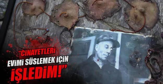 Tarihin en ünlü seri katillerin işledikleri cinayetler ve yakalananların verdiği ifadeler kan donduran cinsten. İşte o katiller ve ifadeleri...