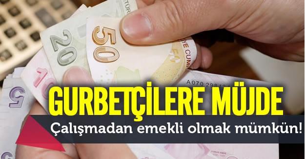 Yurtdışında çalışan vatandaşlar bu süreleri Türkiye'de borçlanarak emekli olabiliyor.