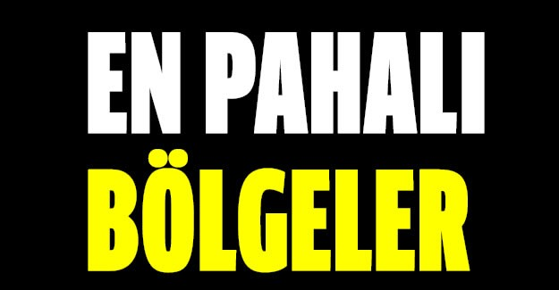 EN PAHALI BÖLGELER