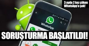 WhatsApp'a çökme soruşturması!