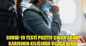 PCR pozitif adam eşinin kılığında uçağa bindi