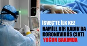 İsveç'te koronavirüs nedeniyle 31 yaşındaki hamile kadın yoğun bakıma alındı