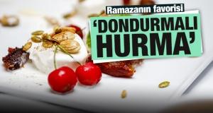 Ramazanın favori tatlısı: Dondurmalı hurma