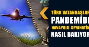 Türk vatandaşları pandemide havayolu seyahatine nasıl bakıyor?