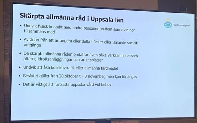 Uppsala için yerel korona kısıtlamaları konusunda adım atılan ilk bölge oldu.  Kalabalıklardaki teması azaltmak için özel partiler ve iş toplantılarına katılmama konusunda uyarılar yapıldı.  Bölgede enfeksiyonun arması ve hastaneye kabul sayısındaki artış nedeniyle artık Uppsala'da bazı kısıtlamalara herkesin uyması gerektiği konusunda tavsiyelerde bulunuldu.