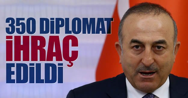 Çavuşoğlu ihraç edilen diplomatları açıkladı