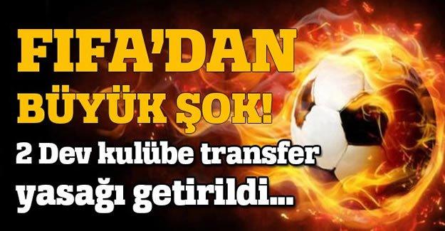 FİFA'dan iki dev kulübe transfer yasağı!