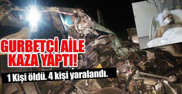 GURBETÇİ AİLE KAZA YAPTI! 1 ölü, 4 yaralı
