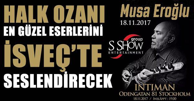 Halk Ozanı Musa Eroğlu en özel eserlerini İsveç'te seslendirecek