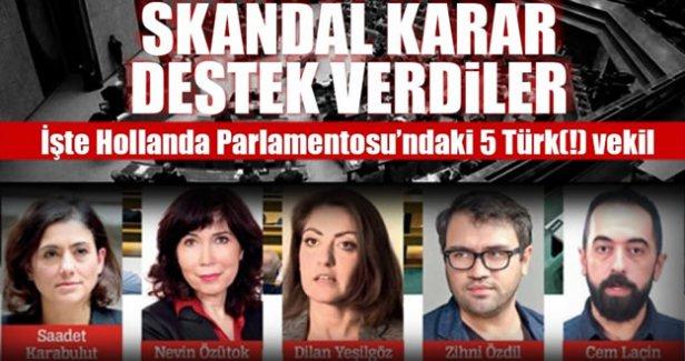Hollanda Parlamentosu'ndaki skandal karara destek veren Türk asıllı vekillerin kim olduğu ortaya çıktı