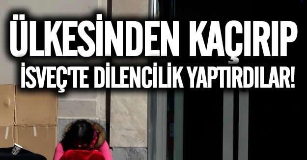 Kaçırılan kıza İsveç'te dilencilik yaptırılıyor
