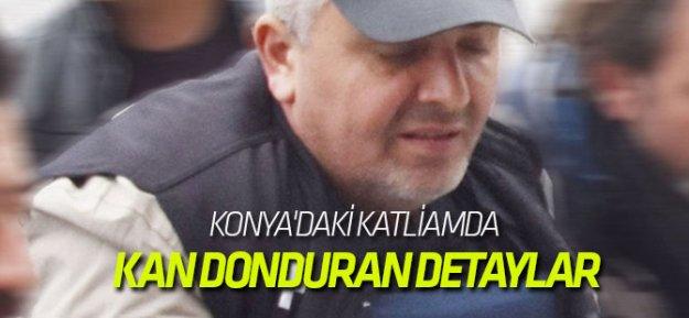 Konya'daki katliamda kan donduran detaylar