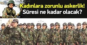 Kadınlara zorunlu askerlik geliyor