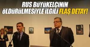 Rus Büyükelçisi'nin öldürülmesi ile ilgili flaş detay