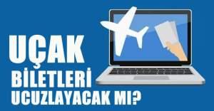 Uçak biletleri ucuzlayacak mı?