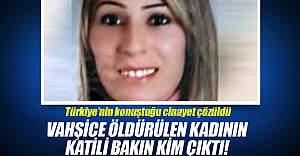 Vahşice öldürülen kadının cinayet zanlısı bakın kim