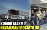 Bomba alarmı havalimanı boşaltıldı
