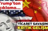 Ticaret savaşında kritik gelişme! Trump'tan açıklama...