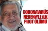 Coronavirüs nedeniyle ilk pilot ölümü!