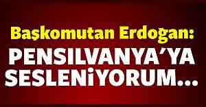 Başkomutan Erdoğan: Pensilvanya'ya sesleniyorum