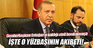 Cumhurbaşkanı Erdoğan'ın kaldığı oteli bombalayan yüzbaşının akıbeti