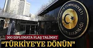 Dışişleri Bakanlığı 300 diplomatı Türkiye'ye çağırdı
