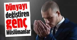 Dünyayı değiştiren genç Müslümanlar