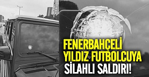 Fenerbahçeli Milli Futbolcuya silahlı saldırı