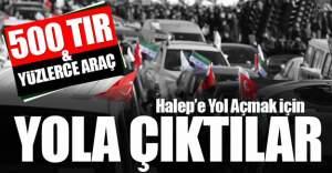 Halep'e Yol Açın konvoyu 500 TIR ve yüzlerce araçla yola çıktı
