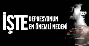 İşte depresyonun en önemli nedeni