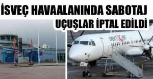 İsveç havalanında sabotaj! Uçuşlar iptal edildi