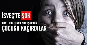 İsveç'te 1 dakika içinde çocuğu kaçırdılar!