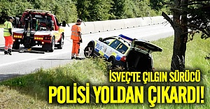 İsveç'te çılgın sürücü polisi yoldan çıkardı