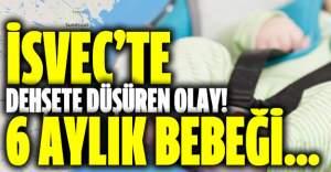 İsveç'te dehşete düşüren olay! 6 aylık bebeği...