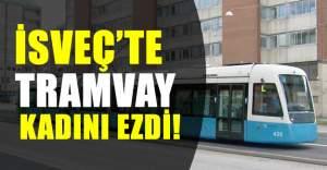 İsveç'te tramvay kadını ezdi!