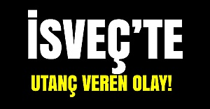 İsveç'te utanç veren olay!
