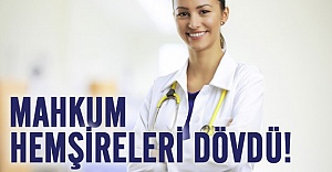 İsveçli mahkum hemşireleri dövdü!