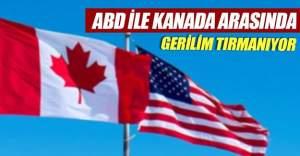 Kanada ile ABD arasında gerilim tırmanıyor