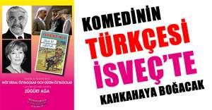 Komedinin Türkçesi İsveç'te kahkahaya boğacak